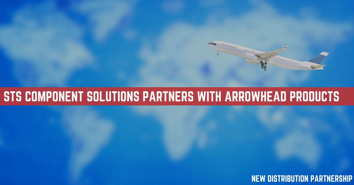 Aerospace Component Manufacturer Arrowhead Products and STS Component Solutions Announce New Distribution Partnership