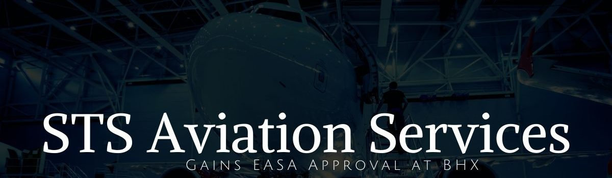 STS Aviation Services Gains EASA Approval for Base Maintenance at its BHX Facility