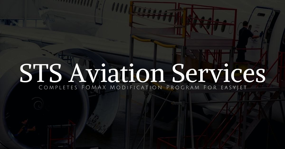 STS Aviation Services Completes FOMAX Modification Program For easyJet